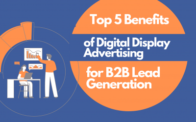 Top 5 Benefits of Digital Display Advertising for B2B Lead Generation