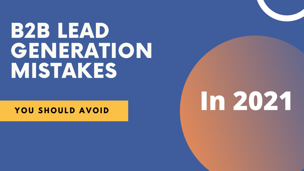 B2B lead generation mistakes you should avoid in 2021