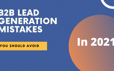 4 Major B2B Lead Generation Mistakes You Should Avoid in 2021