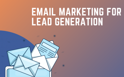 How to Effectively Utilize Email Marketing for Lead Generation?