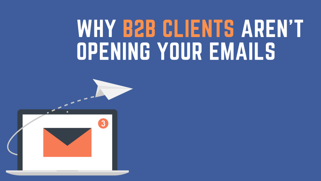 Why B2B Clients Aren't Opening Your Emails