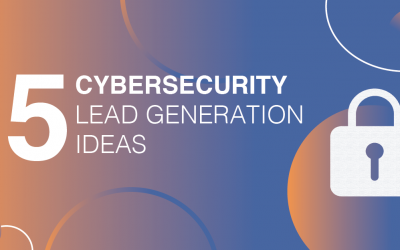 5 Effective Methods for Cybersecurity Lead Generation